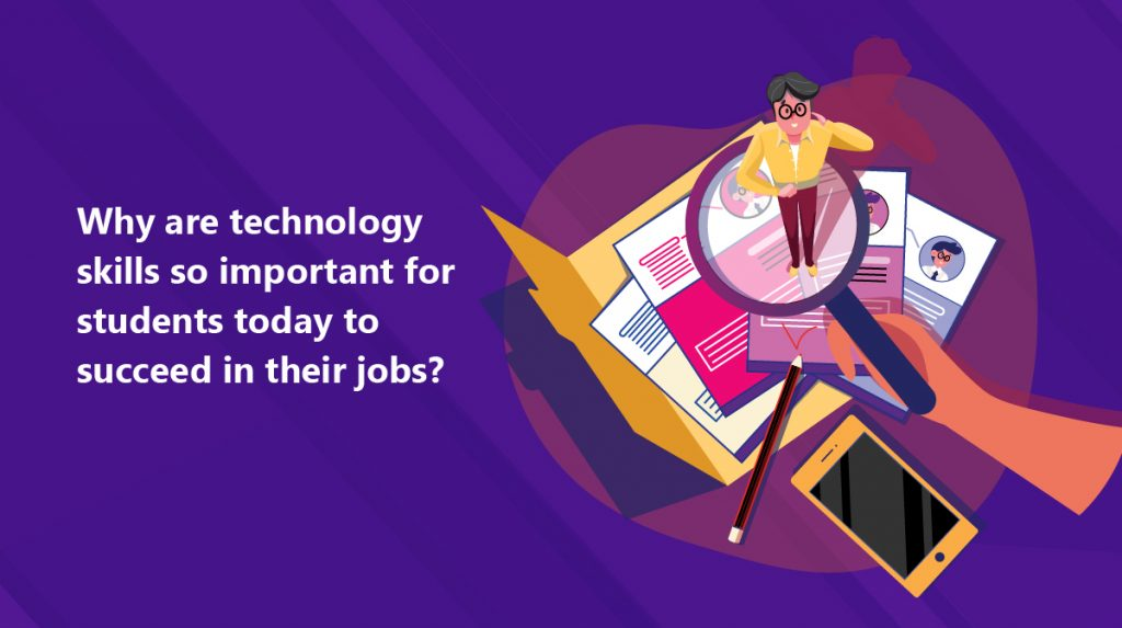 why are technology skills so important for students today to succeed in their jobs